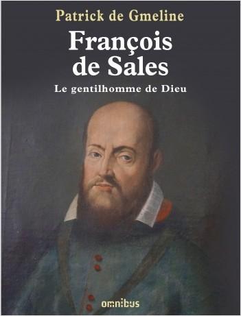 François de Sales, le gentilhomme de Dieu