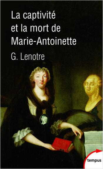 La captivité et la mort de Marie-Antoinette