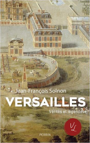 Versailles. Verités et légendes