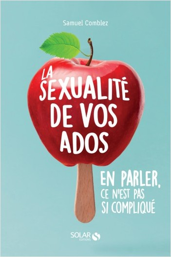 La sexualité de vos ados, en parler, ce n'est pas si compliqué