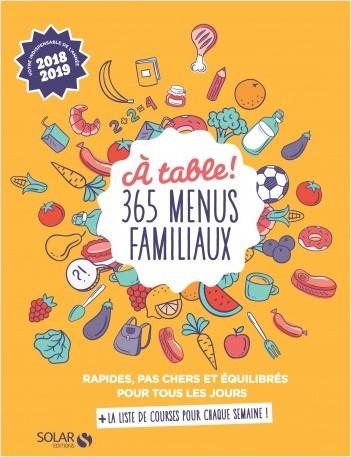 A table ! 365 menus familiaux rapides, pas chers et équilibrés