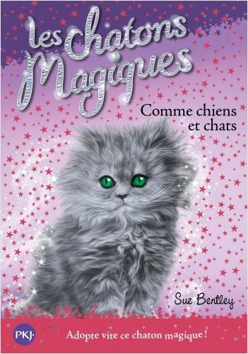 Les chatons magiques - tome 18 : Comme chiens et chats