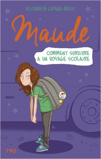 Maude T.4 : comment survivre à un voyage scolaire