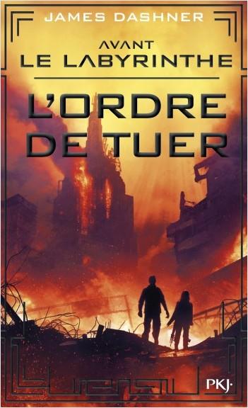Avant Le labyrinthe - tome 4 : L'ordre de tuer