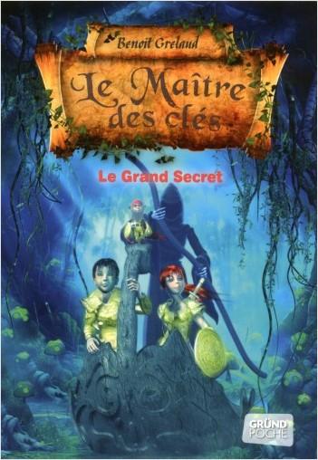 Le Maître des clés - Tome 3 : Le grand secret