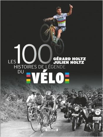 Les 100 histoires de légende du vélo