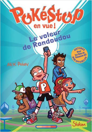 Pokéstop en vue ! tome 1 : Le voleur de rondoudou