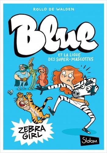 Blue et la ligue des super-mascottes, tome 1 : Zebra Girl