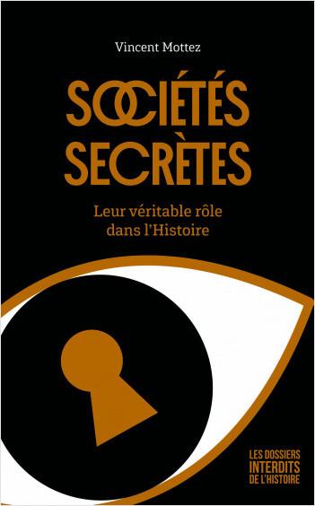 Sociétés secrètes : Leur véritable rôle dans l'Histoire