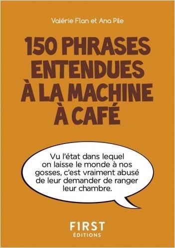 Petit livre de - 150 phrases entendues à la machine à café