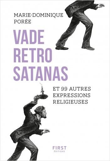 Vade retro satanas et 99 autres expresssions religieuses