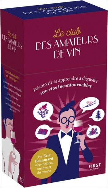 Le club des amateurs de vins - Découvrir et apprendre à dégustin 100 vins incontournables