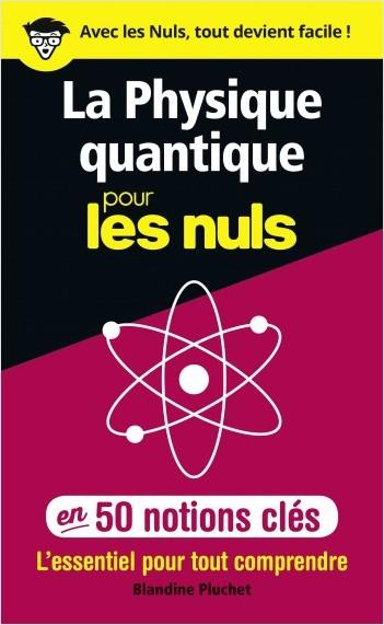 La Physique Quantique Pour Les Nuls En 50 Notions Clés L Essentiel Pour Tout Comprendre Lisez
