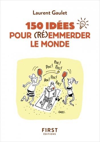 Petit livre de - 150 idées pour (ré)emmerder le monde