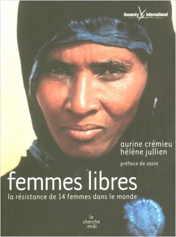 """Résultat de recherche d'images pour """"CREMIEU Aurine & JULIEN Hélène, Femmes libres. La résistance de 14 femmes dans le monde, Cherche Midi, en partenariat avec Amnesty International, 2005"""""""