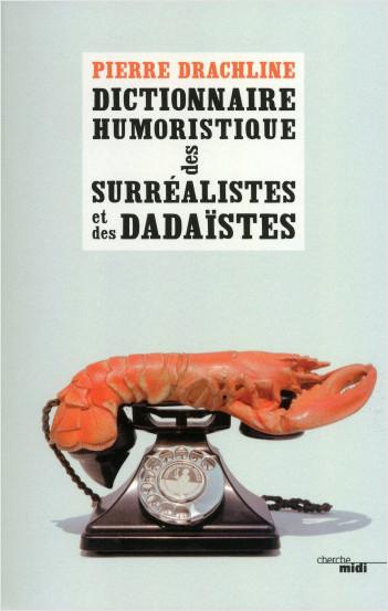 Dictionnaire humoristique de A à Z des Surréalistes et des Dadaïstes (nouvelle édition)