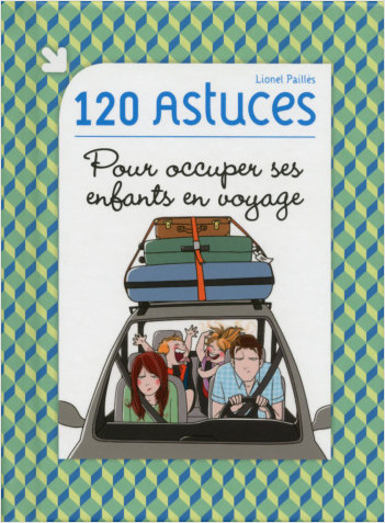 120 astuces pour occuper ses enfants en voyage lisez. Black Bedroom Furniture Sets. Home Design Ideas