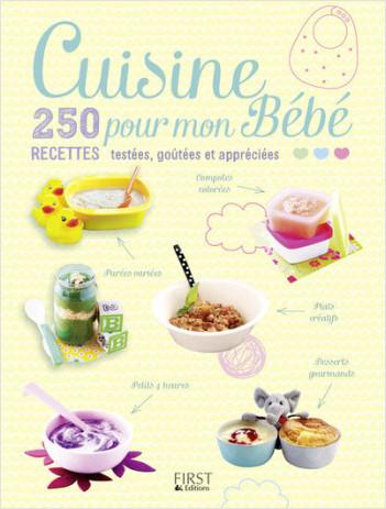 Cuisine Pour Mon Bébé Recettes Testées Goûtées Et Appréciées - Cuisine testée