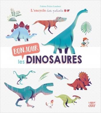 Bonjour les dinosaures - L'encyclo des petiots