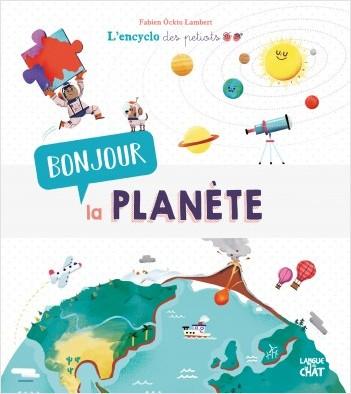 Bonjour la planète - L'encyclo des petiots