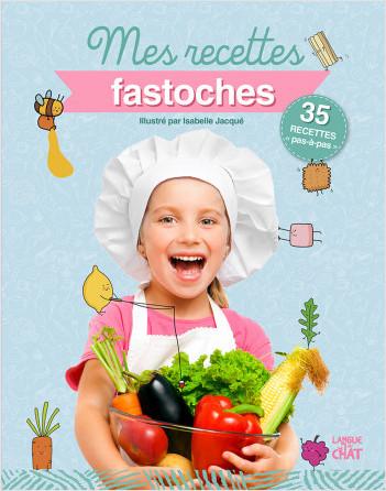 Mes recettes fastoches - Mes recettes illustrées
