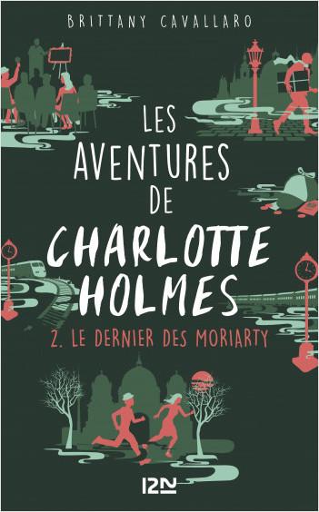 Les Aventures de Charlotte Holmes - tome 2 : Le dernier des Moriarty