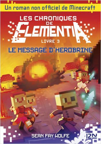 Les Chroniques d'Elementia - tome 3: le Message d'Herobrine